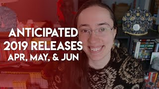 Anticipated 2019 Releases | April, May, & June