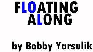 """Floating Along"" (album version) by Bobby Yarsulik"