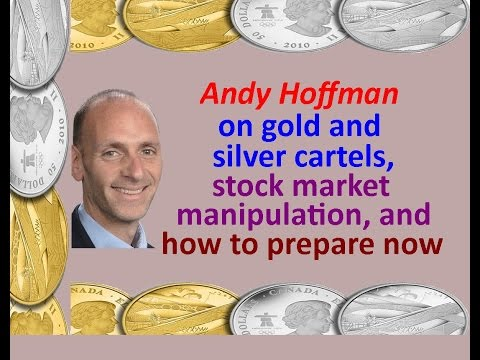 Andy Hoffman on gold & silver cartels, market manipulation, & how to prepare now / Buy physical gold