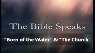 "IOG - Bible Speaks - ""Born of the Water"" & ""The Church"""