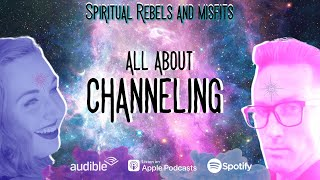 Ep. 24 All About Channeling