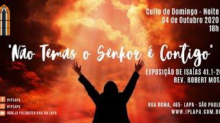 """Culto Noite 04 de Outubro  Isaías 41.1-20 – """"Não temas, o Senhor é contigo"""""""