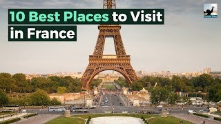 10 Best Places to Visit in France in your life time