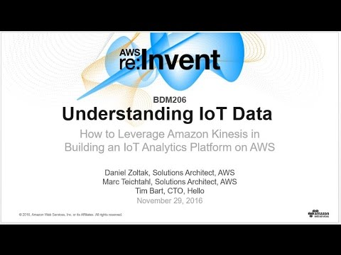 AWS re:Invent 2016: Understanding IoT Data: How to Leverage Amazon Kinesis (BDM206)