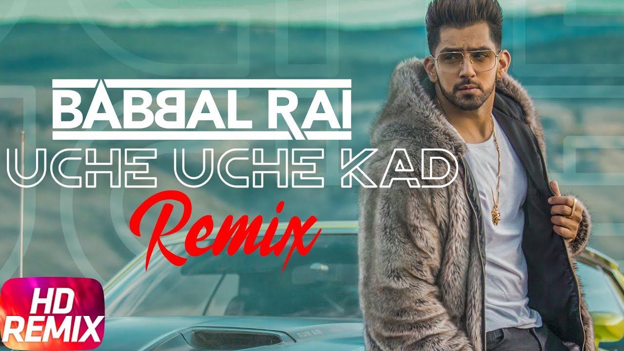 Latest Punjabi Song Uche Uche Kad (Remix) Sung By Babbal Rai