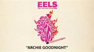EELS - Archie Goodnight (AUDIO) - from THE DECONSTRUCTION