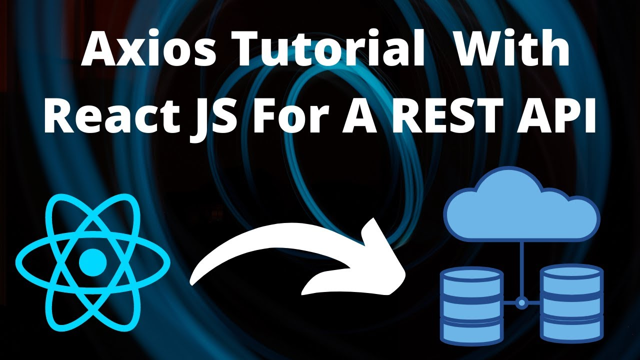 React Axios   Tutorial for Axios with ReactJS for a REST API