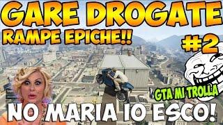 """GTA Online : """"GARE DROGATE"""" #2 - """"NO MARIA IO ESCO"""" - RAMPE EPICHE [FUNNY MOMENTS]"""