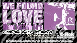 We Found Love - Rihanna Feat Calvin Harris - C-ROk Rok Candy EXT RMX V3