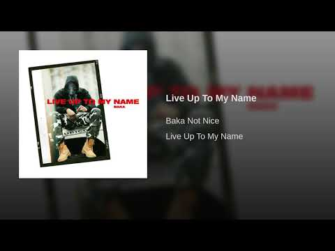 Baka Not Nice - Live Up To My Name (Audio)