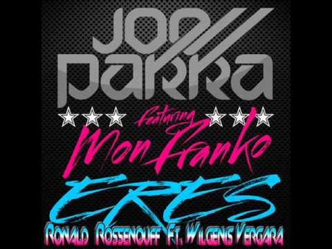 Joe Parra Ft. Mon Franko - Eres (Ronald Rossenouff Ft.Wilgenis Vergara I Love Dreams 2012)