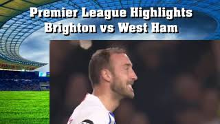 Highlights Brighton vs West Ham Premier League