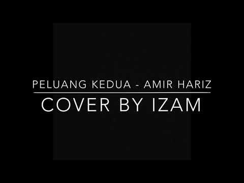 PELUANG KEDUA - Amir Hariz (Cover by IZAM)