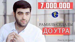 Download Ramil Sedali - DO UTRA   Рамиль Седалы - КАЙФУЙ ДО УТРА   2018 Mp3 and Videos