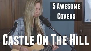 Castle On The Hill - Ed Sheeran (5 Awesome Covers)