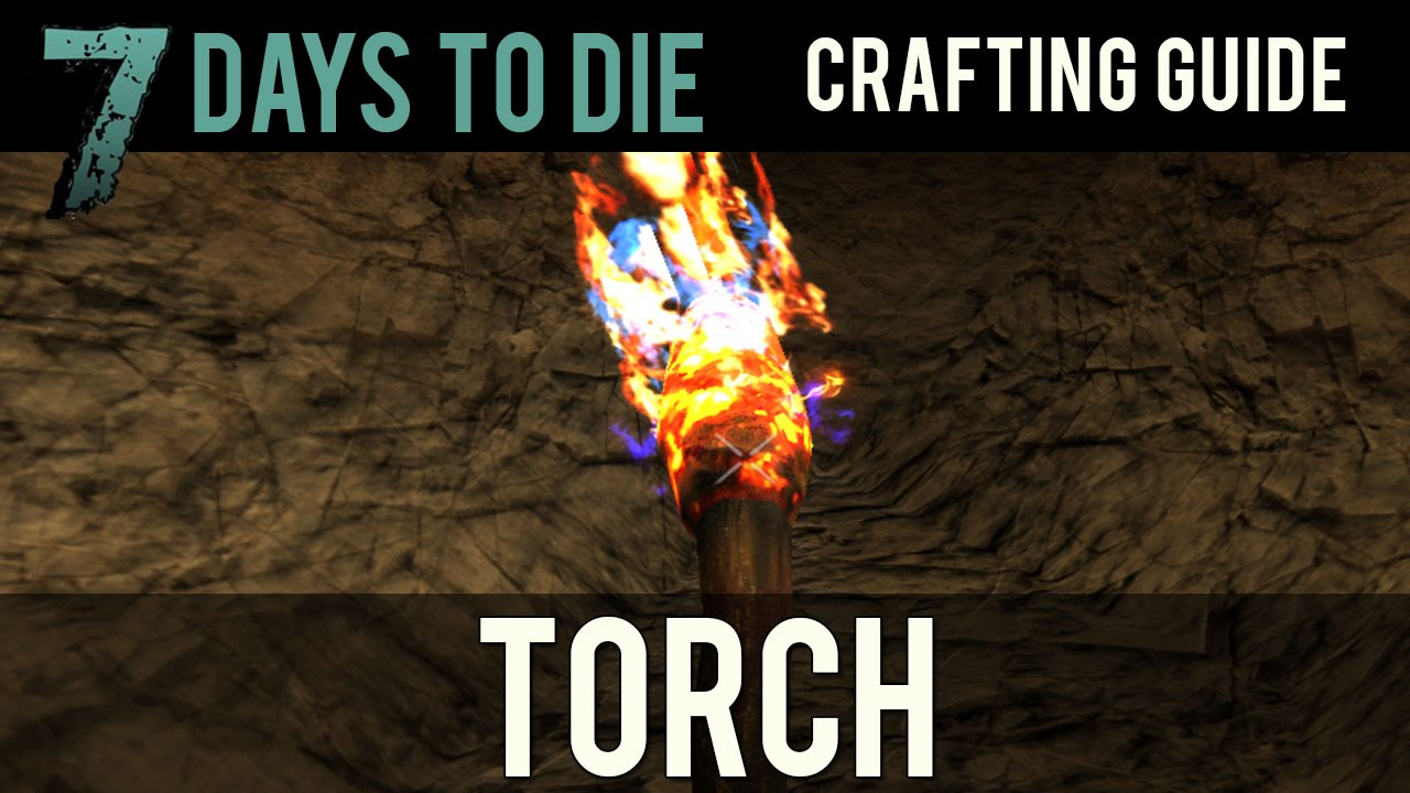 7 days to die crafting 7 days to die crafting guide how to create a torch 5828