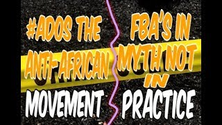 ADOS THE ANTI-AFRICAN MOVEMENT: FBA'S IN MYTH NOT IN PRACTICE