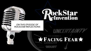 RockStar ReInvention: RockStar Reflections - Facing Fear