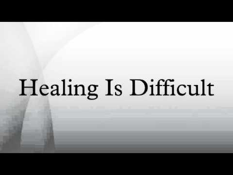 Healing Is Difficult