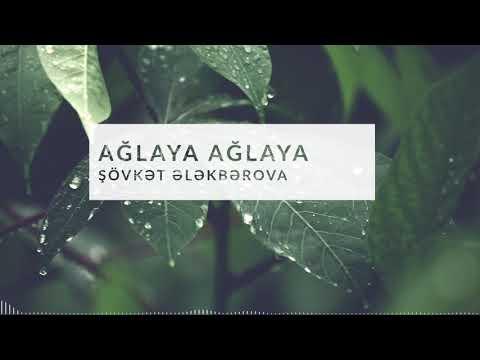 Şövkət Ələkbərova - Ağlaya Ağlaya / Shovket Elekberova - Aglaya Aglaya