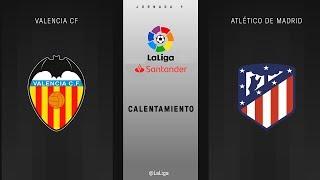 Calentamiento Valencia CF vs Atlético Madrid