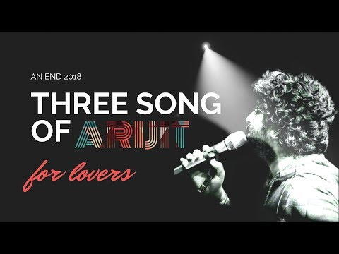 Three song of  Arijit   for lovers...( An end 2018)