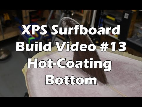 How to Make an XPS Foam Surfboard #13 - Hot-Coating the Bottom