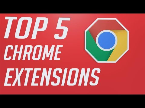 Top 5 Google Chrome Extensions In 2018