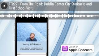 FTR27 - From The Road: Dublin Center City Starbucks and First School Visit