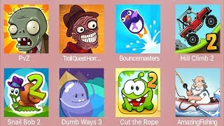 PVZ,Troll Quest Horror 2,Bouncemasters,Hill Climb 2,Snail Bob 2,Dumb Ways 3,Cut Rope 2