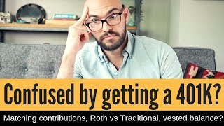 401k Basics & What to know: Matching contributions, Roth or Traditional,  Vested balance