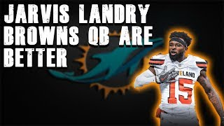 Jarvis Landry Thinks Browns Have Better QBs [Miami Dolphins Fan Reaction]