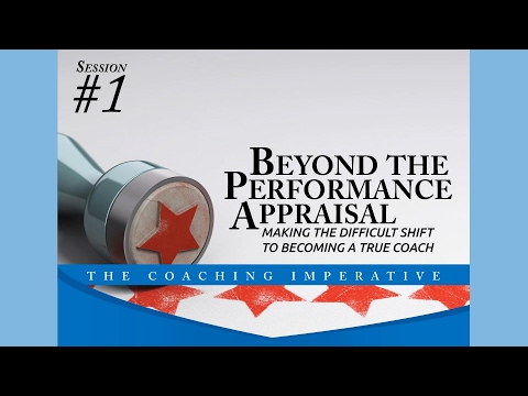 The Coaching Imperative Session #1: Beyond the Performance Appraisal