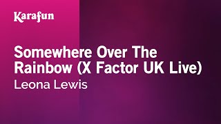 Karaoke Somewhere Over The Rainbow (X Factor UK Live) - Leona Lewis *