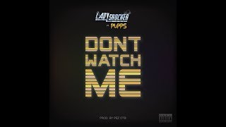 Download Lady Shocker X Pupps - Dont Watch Me (prod by pez otb) MP3 song and Music Video