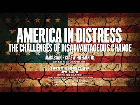 Chas Freeman ─ America in Distress: The Challenges of Disadvantageous Change