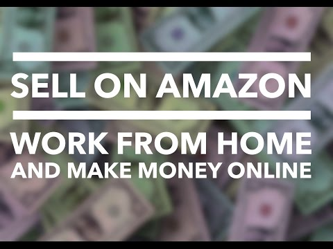 Sell on Amazon - Work From Home And Make Money Online FBA