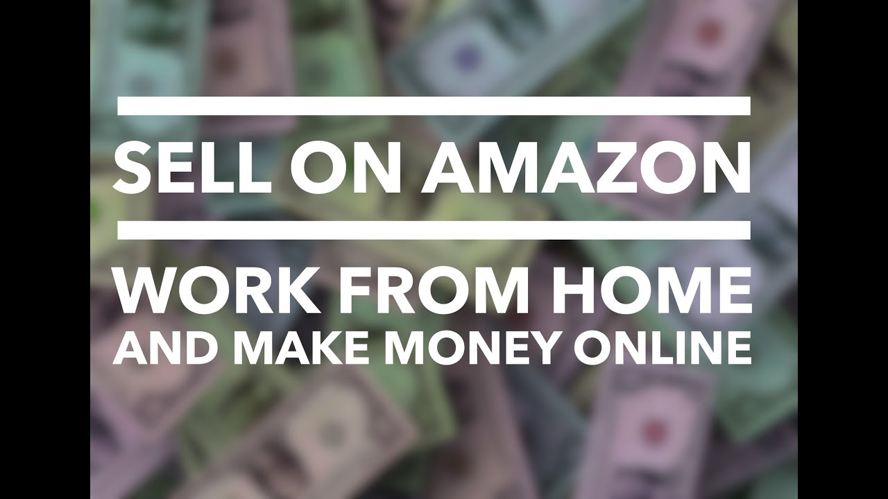 Sell on Amazon Work From Home And Make Money line FBA