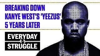 Breaking Down Kanye West's 'Yeezus' 5 Years Later | Everyday Struggle