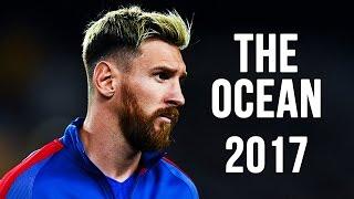 Lionel Messi - The Ocean | Skills & Goals | 2016/2017 HD
