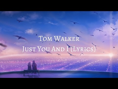 Tom Walker - Just You And I (Lyrics)