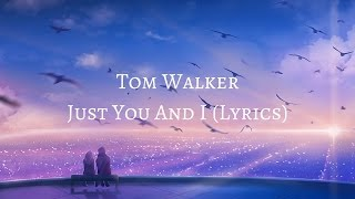 tom walker just you and i lyrics