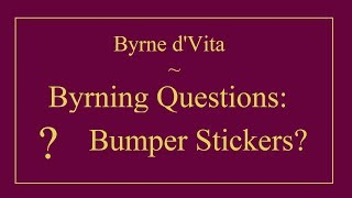 Byrning Questions: Bumper Stickers