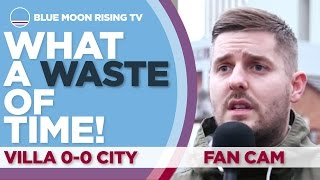 WHAT A WASTE OF TIME! | Aston Villa 0-0 Manchester City | FAN CAM