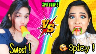 We ate SWEET vs SPICY Food for 24 HOURS Challenge! Nilanjana Dhar