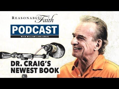 Dr.  Craig's Newest Book | Reasonable Faith Video Podcast