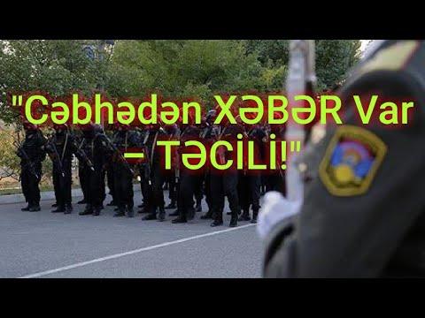"""TƏCİLİ! """"Cəbhədən XƏBƏR Var"""" - SON DƏQİQƏ!"""