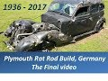 1936 Plymouth Rat Rod build, Germany, The Final Video