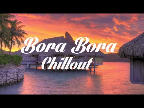 Beautiful BORA BORA Chillout and Lounge Mix Del Mar