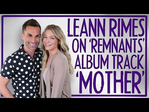BONUS: LeAnn Rimes on 'Remnants' song 'MOTHER'